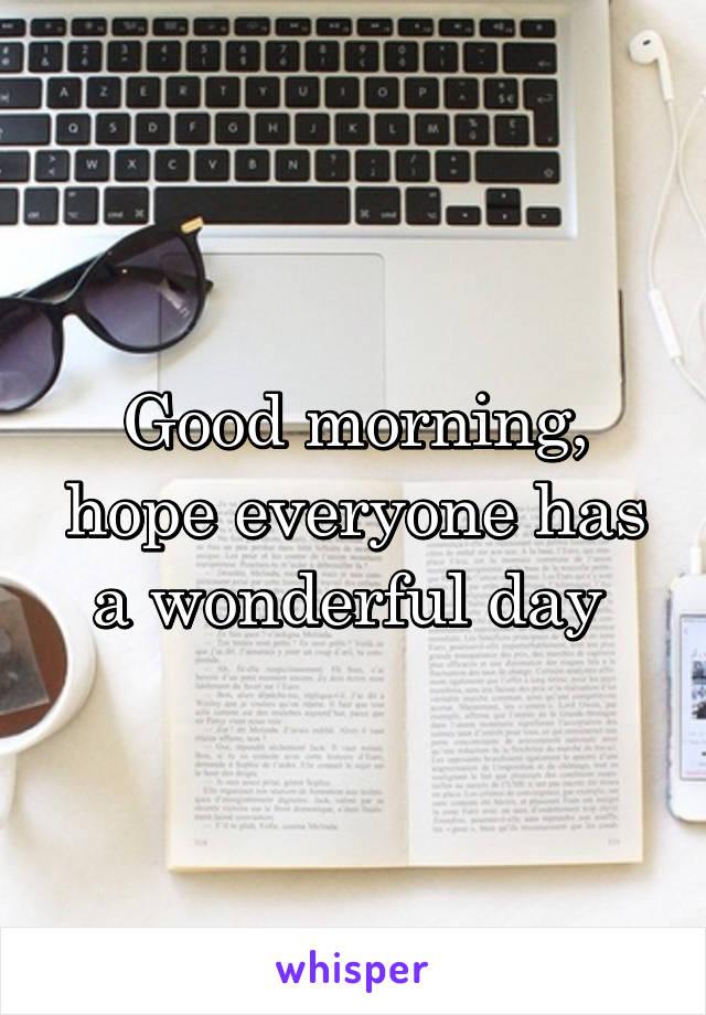 Good morning, hope everyone has a wonderful day