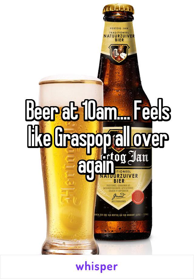 Beer at 10am.... Feels like Graspop all over again