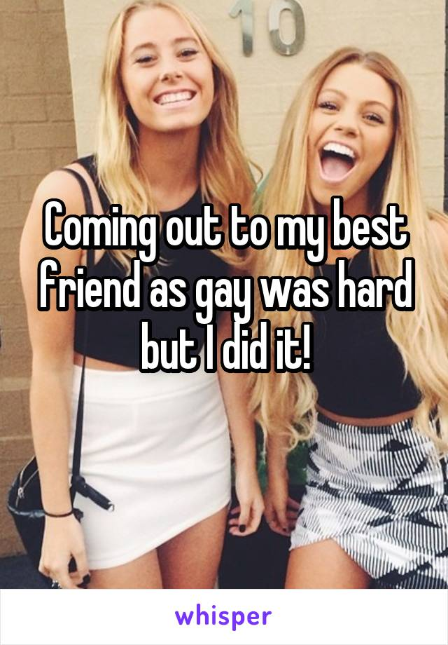 Coming out to my best friend as gay was hard but I did it!