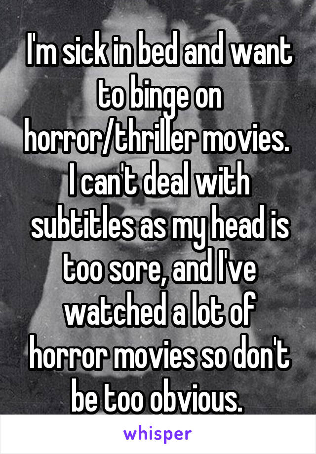 I'm sick in bed and want to binge on horror/thriller movies.  I can't deal with subtitles as my head is too sore, and I've watched a lot of horror movies so don't be too obvious.