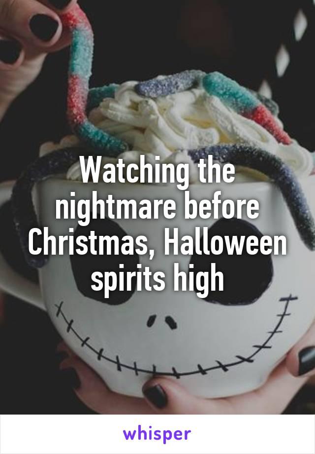 Watching the nightmare before Christmas, Halloween spirits high