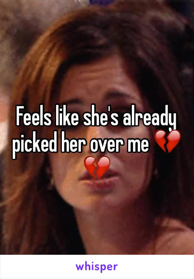 Feels like she's already picked her over me 💔💔