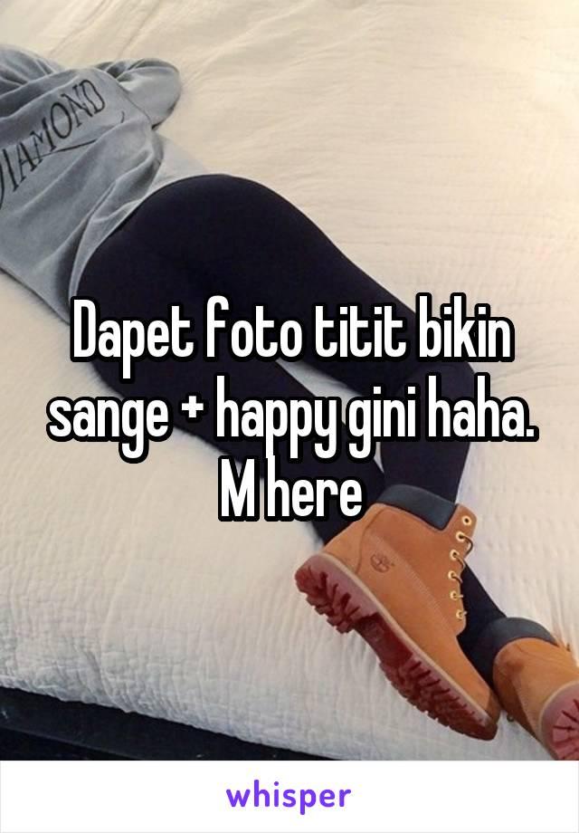 Dapet foto titit bikin sange + happy gini haha. M here