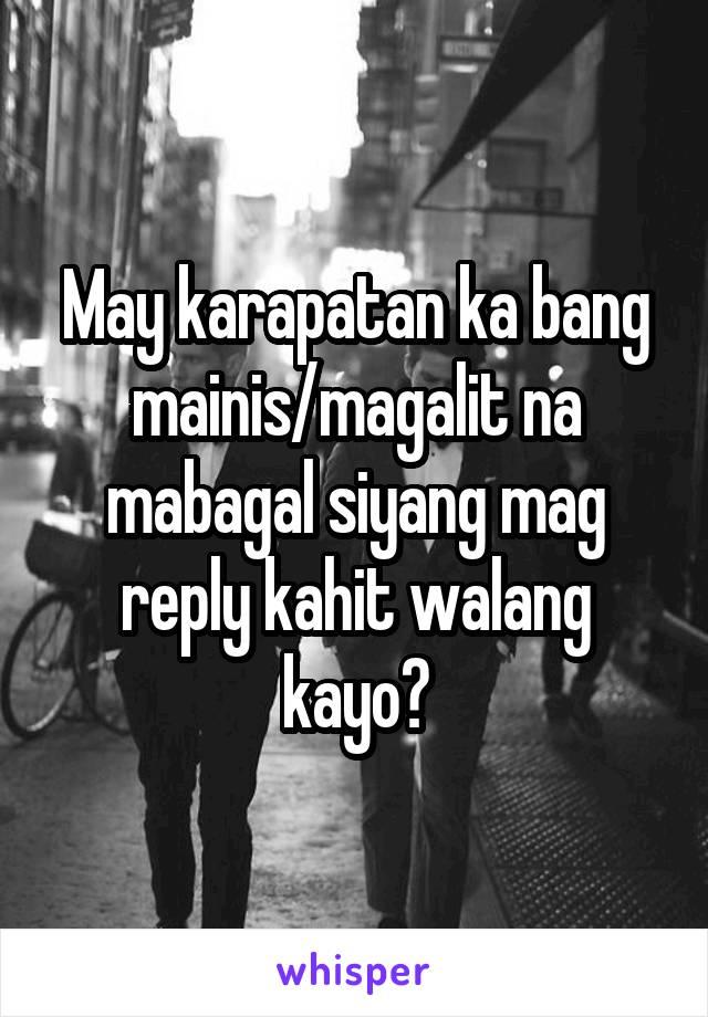 May karapatan ka bang mainis/magalit na mabagal siyang mag reply kahit walang kayo?
