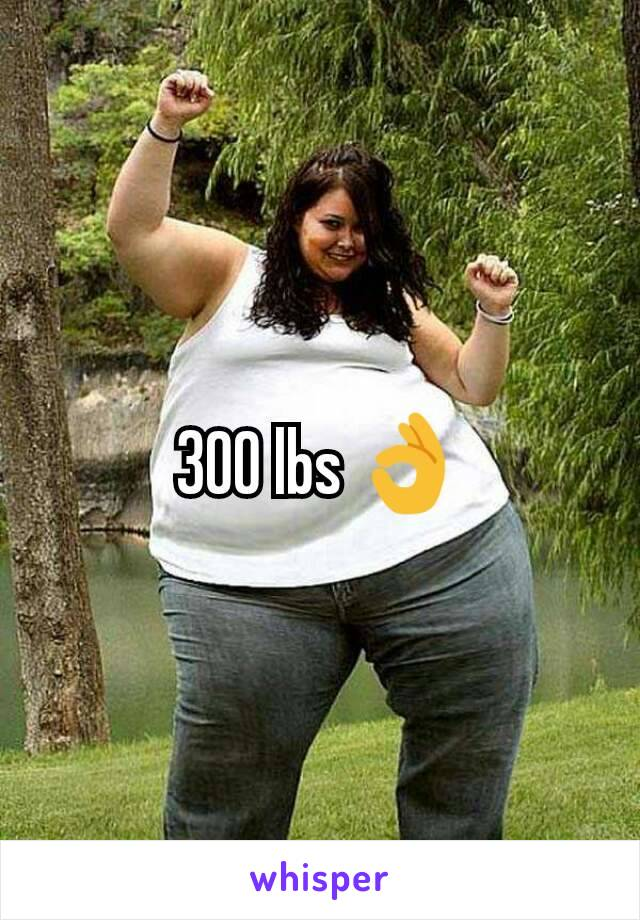 300 lbs 👌