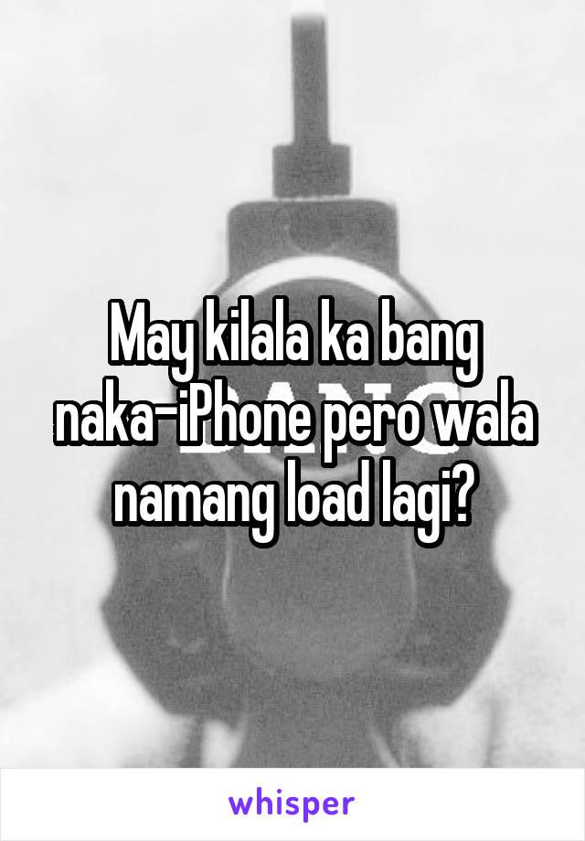May kilala ka bang naka-iPhone pero wala namang load lagi?