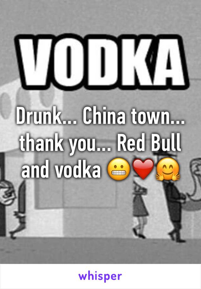 Drunk... China town... thank you... Red Bull and vodka 😬❤️🤗