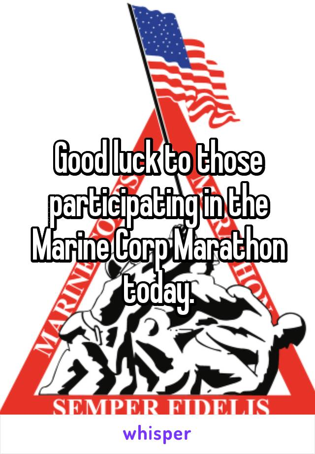 Good luck to those participating in the Marine Corp Marathon today.