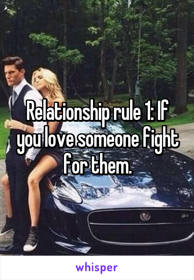 Relationship rule 1: If you love someone fight for them.