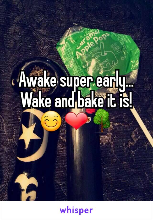 Awake super early... Wake and bake it is! 😊❤🌳