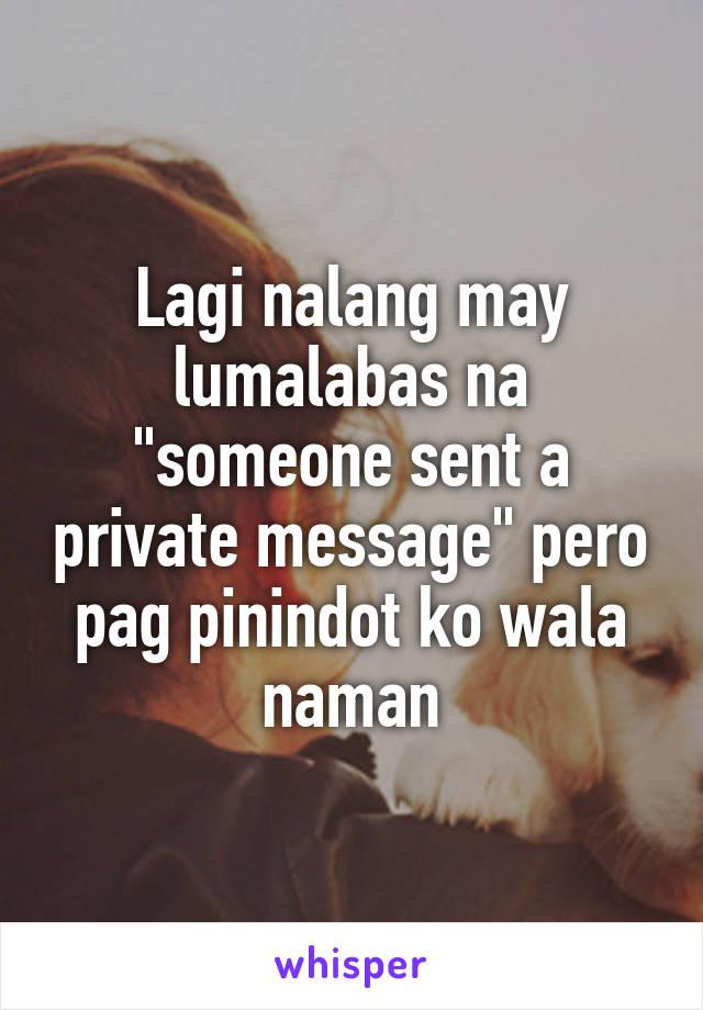 """Lagi nalang may lumalabas na """"someone sent a private message"""" pero pag pinindot ko wala naman"""