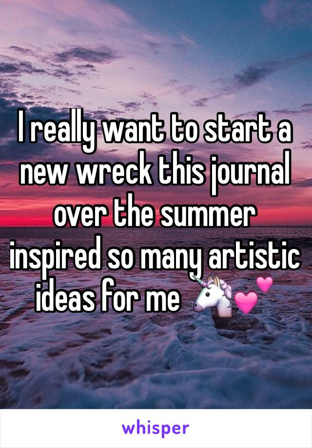 I really want to start a new wreck this journal over the summer inspired so many artistic ideas for me 🦄💕
