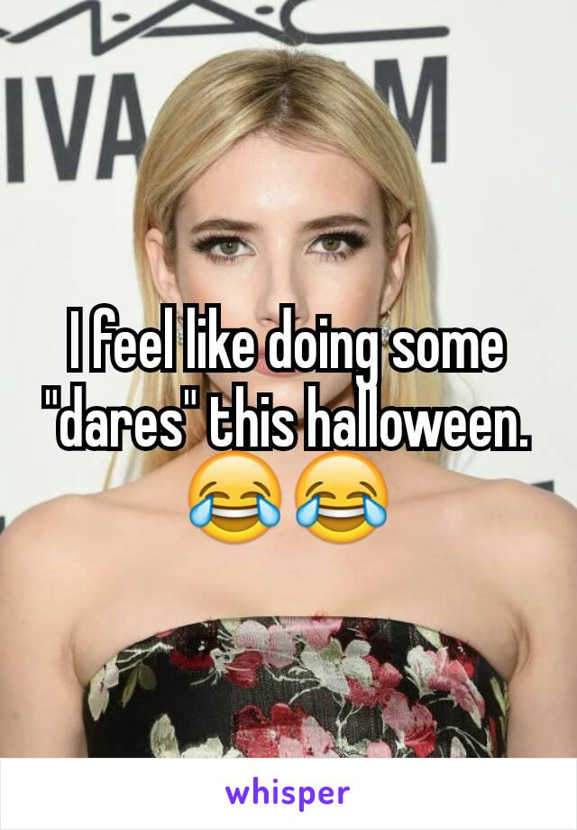 """I feel like doing some """"dares"""" this halloween. 😂😂"""