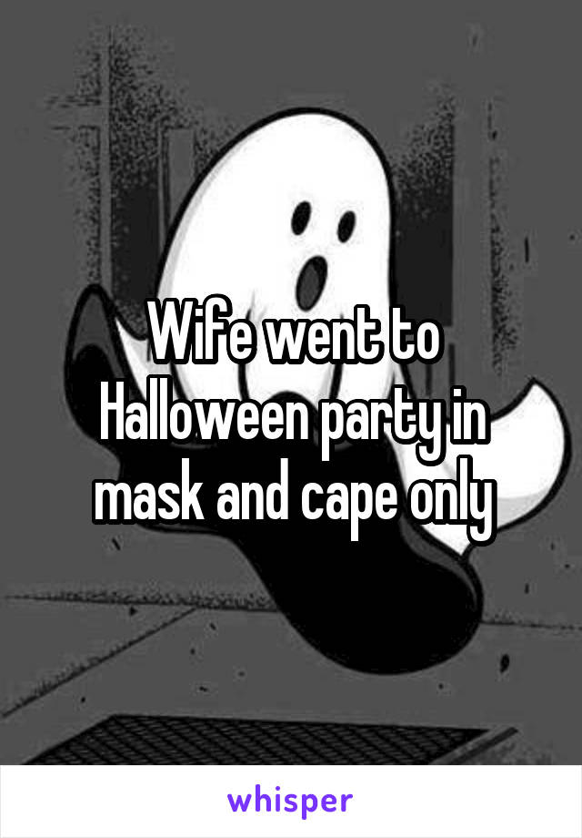 Wife went to Halloween party in mask and cape only