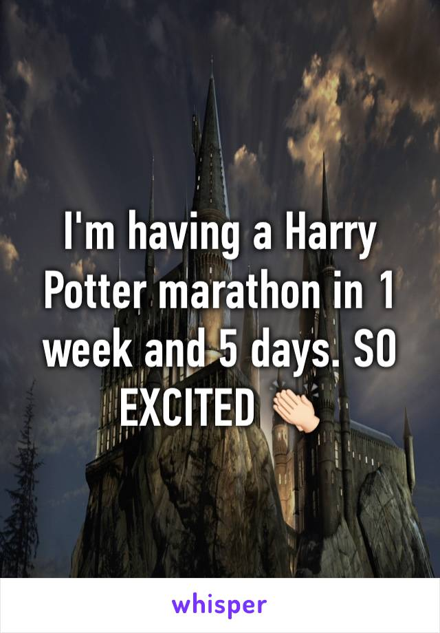 I'm having a Harry Potter marathon in 1 week and 5 days. SO EXCITED 👏🏻