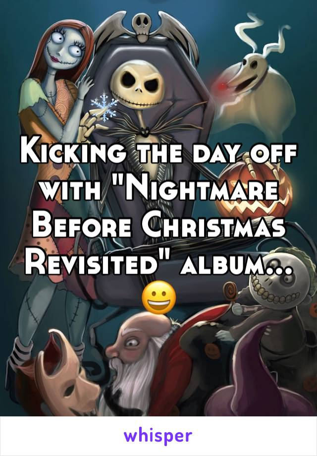 "Kicking the day off with ""Nightmare Before Christmas Revisited"" album... 😀"