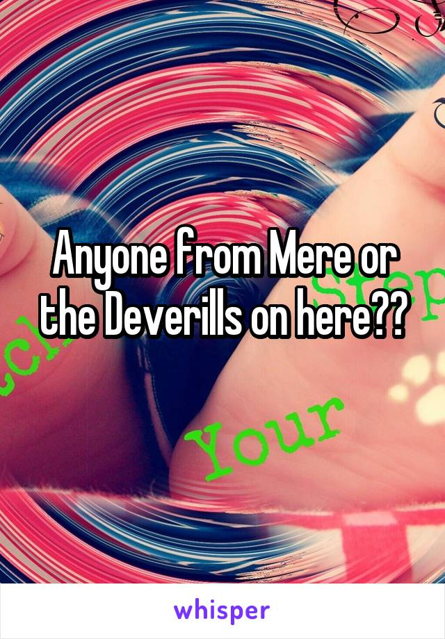 Anyone from Mere or the Deverills on here??