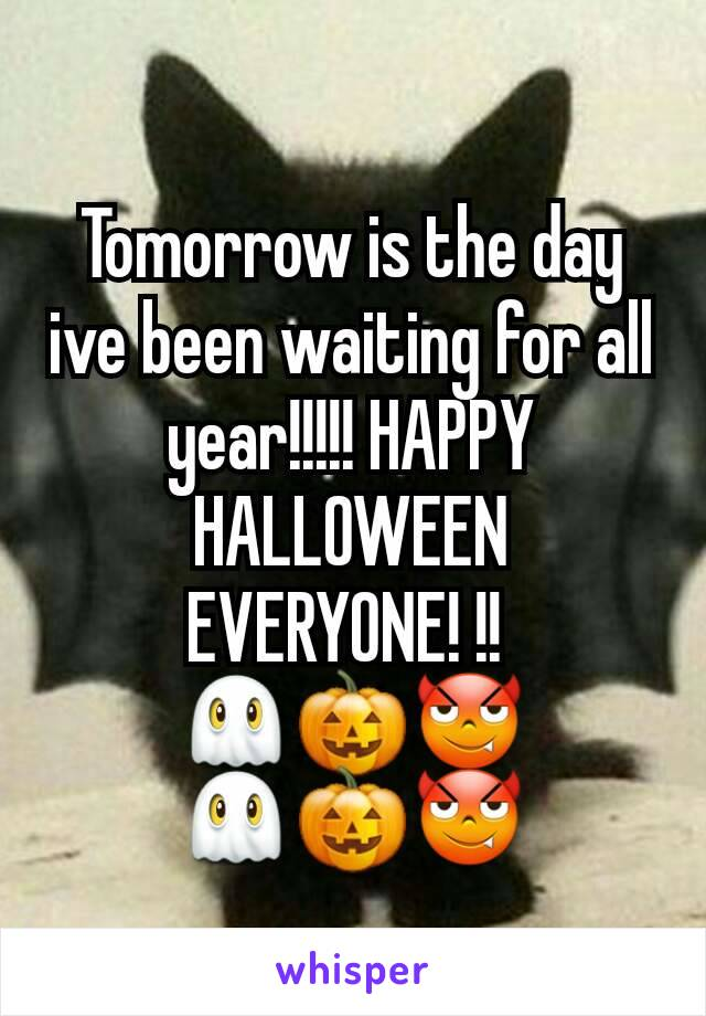 Tomorrow is the day ive been waiting for all year!!!!! HAPPY HALLOWEEN EVERYONE! !!  👻🎃😈 👻🎃😈