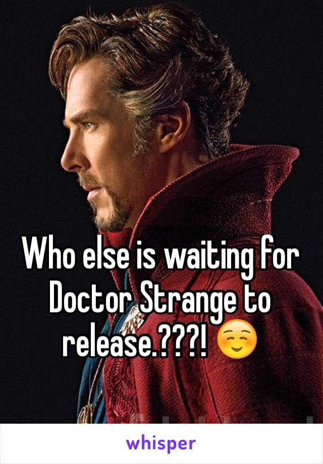 Who else is waiting for Doctor Strange to release.???! ☺️