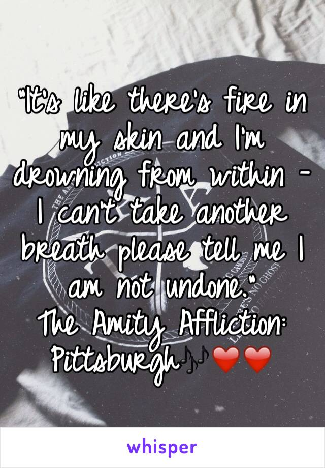 """It's like there's fire in my skin and I'm drowning from within - I can't take another breath please tell me I am not undone."" The Amity Affliction: Pittsburgh🎶❤️❤️"