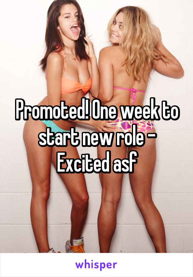 Promoted! One week to start new role - Excited asf