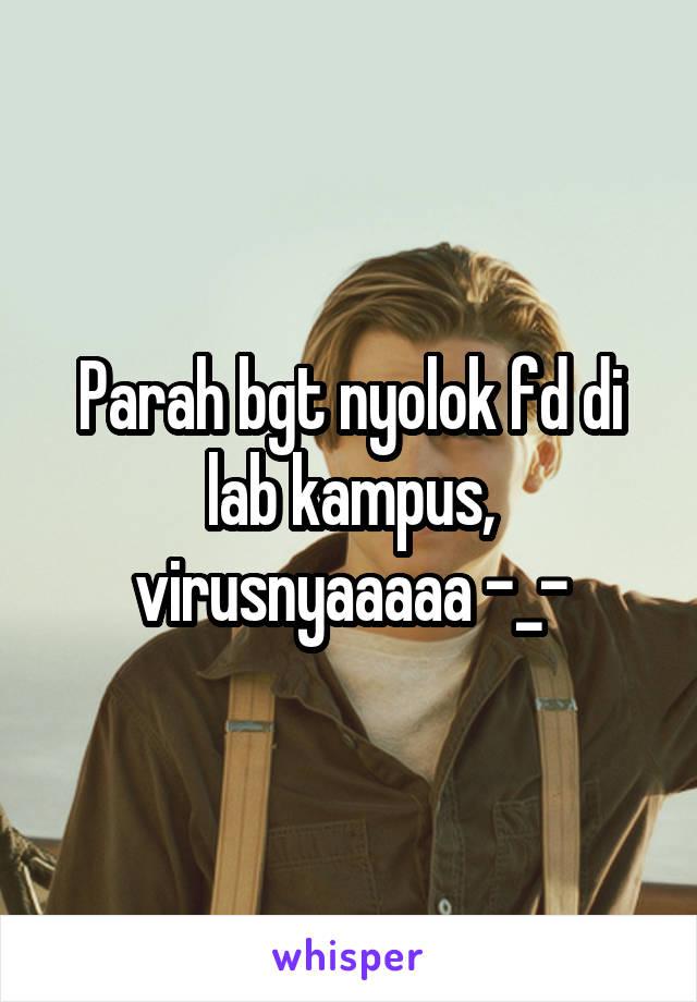 Parah bgt nyolok fd di lab kampus, virusnyaaaaa -_-