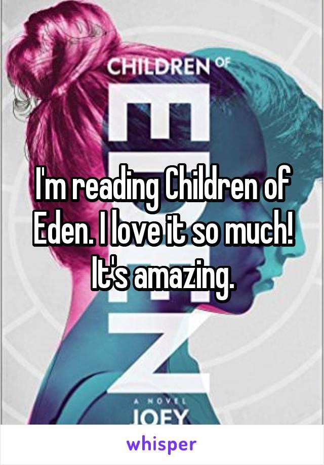 I'm reading Children of Eden. I love it so much! It's amazing.