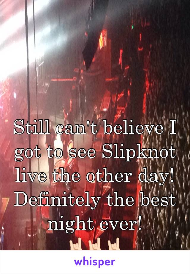 Still can't believe I got to see Slipknot live the other day!  Definitely the best night ever! 🤘🏻🤘🏻🤘🏻