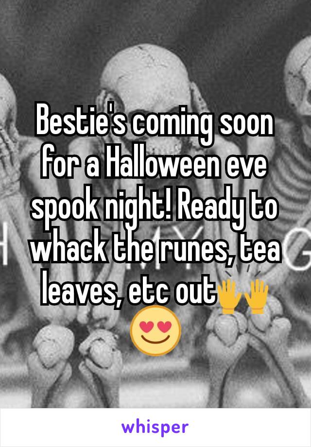 Bestie's coming soon for a Halloween eve spook night! Ready to whack the runes, tea leaves, etc out🙌😍