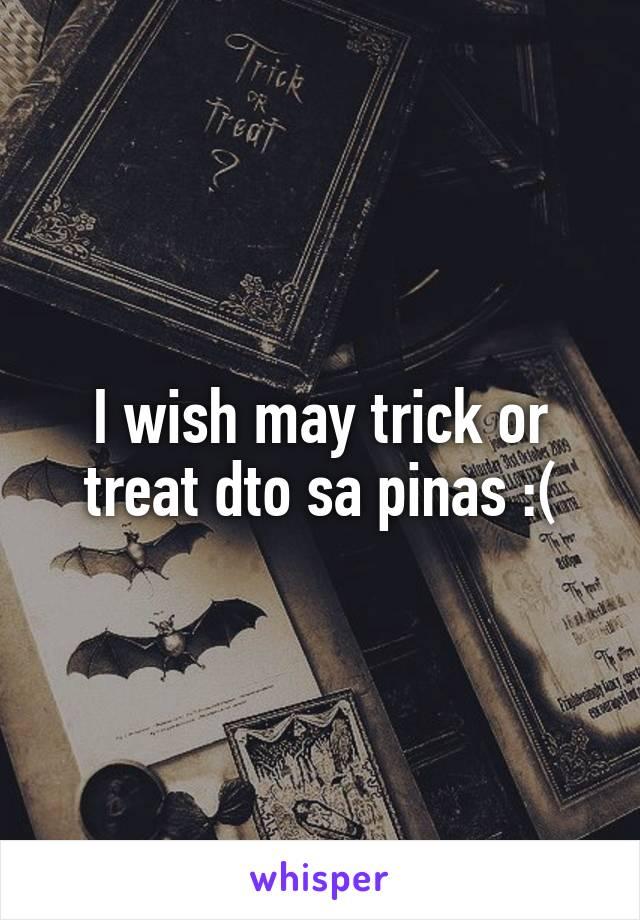 I wish may trick or treat dto sa pinas :(