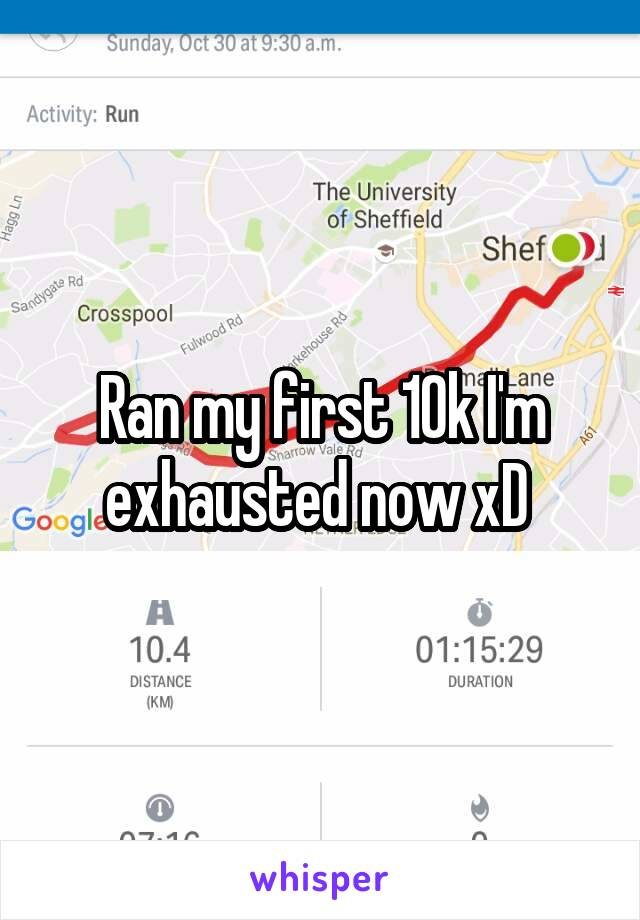 Ran my first 10k I'm exhausted now xD