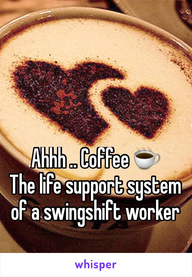 Ahhh .. Coffee ☕️  The life support system of a swingshift worker