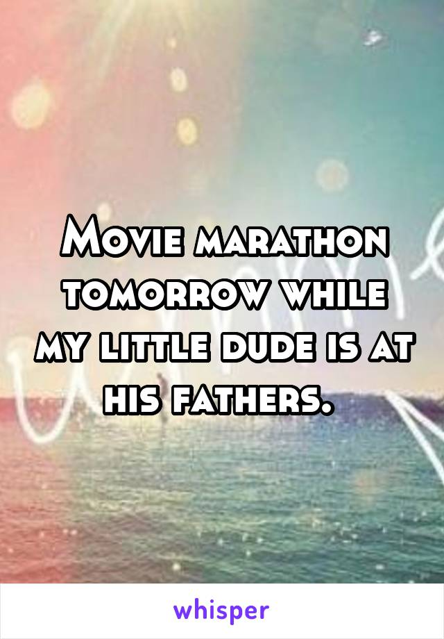 Movie marathon tomorrow while my little dude is at his fathers.