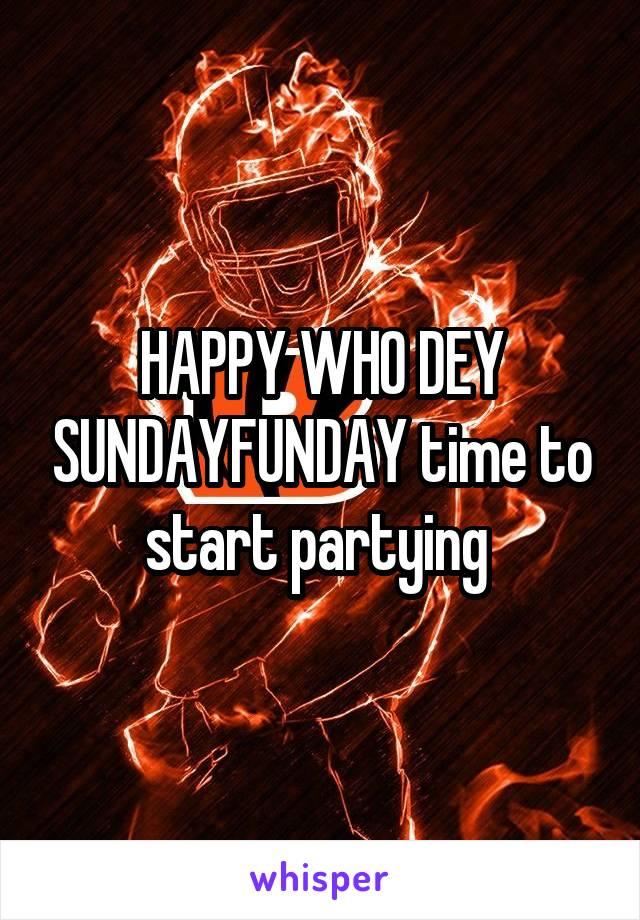 HAPPY WHO DEY SUNDAYFUNDAY time to start partying