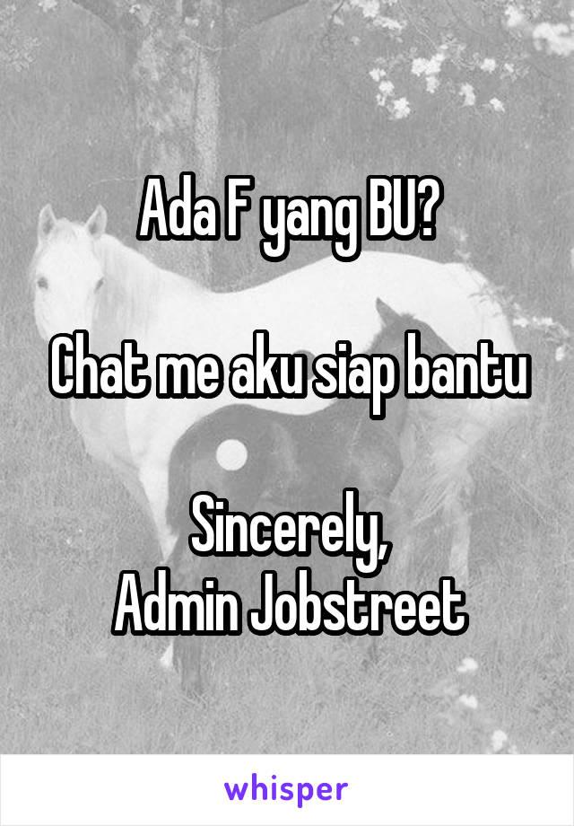 Ada F yang BU?  Chat me aku siap bantu  Sincerely, Admin Jobstreet