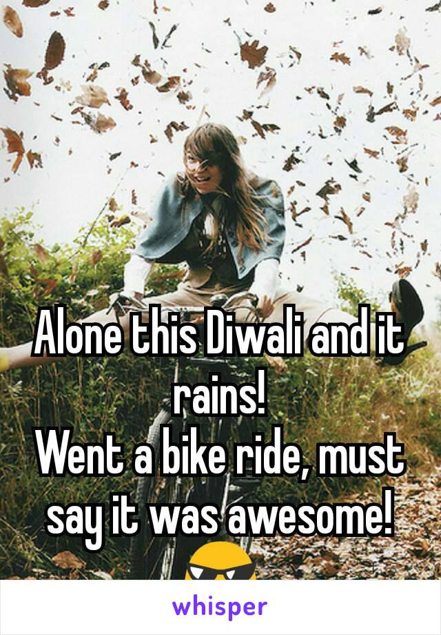 Alone this Diwali and it rains! Went a bike ride, must say it was awesome! 😎