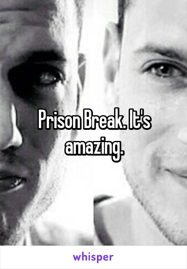 Prison Break. It's amazing.