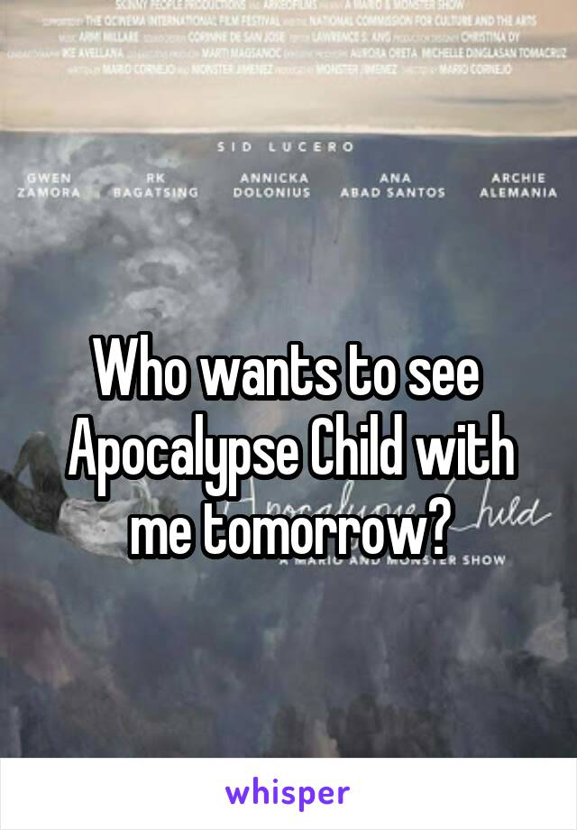 Who wants to see  Apocalypse Child with me tomorrow?