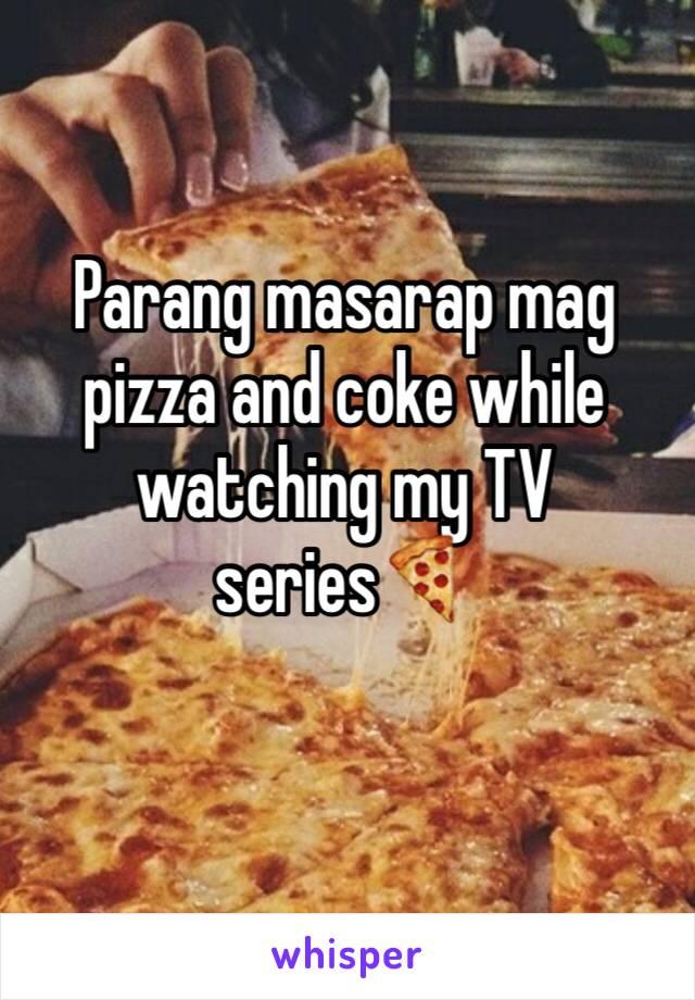 Parang masarap mag pizza and coke while watching my TV series🍕
