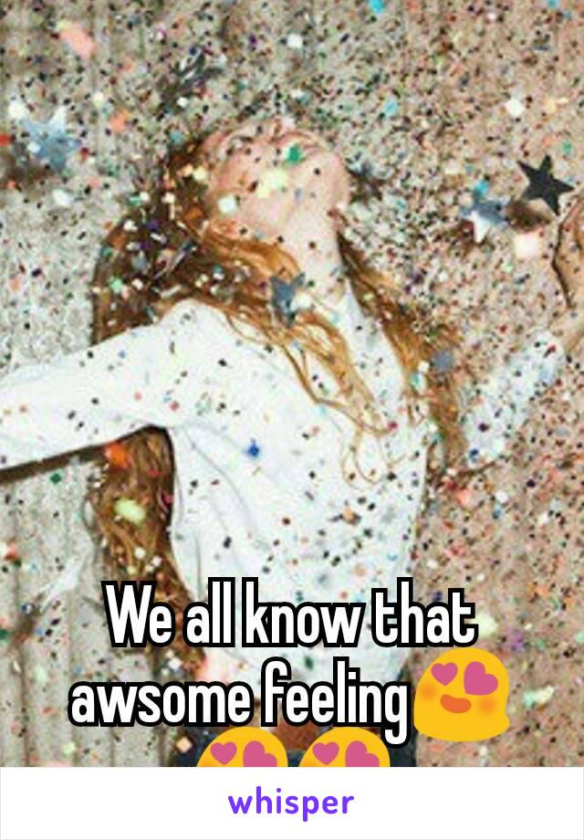 We all know that awsome feeling😍😍😍