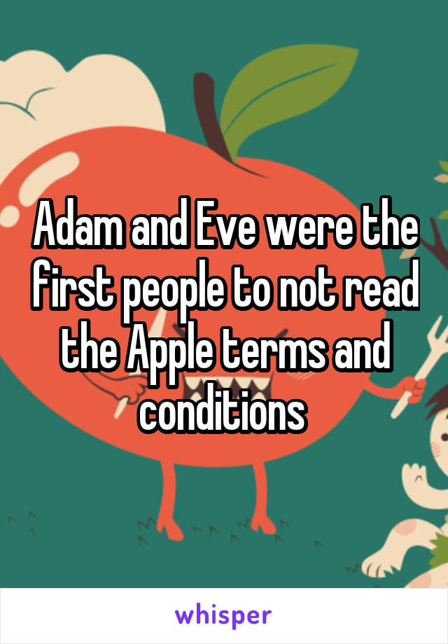 Adam and Eve were the first people to not read the Apple terms and conditions