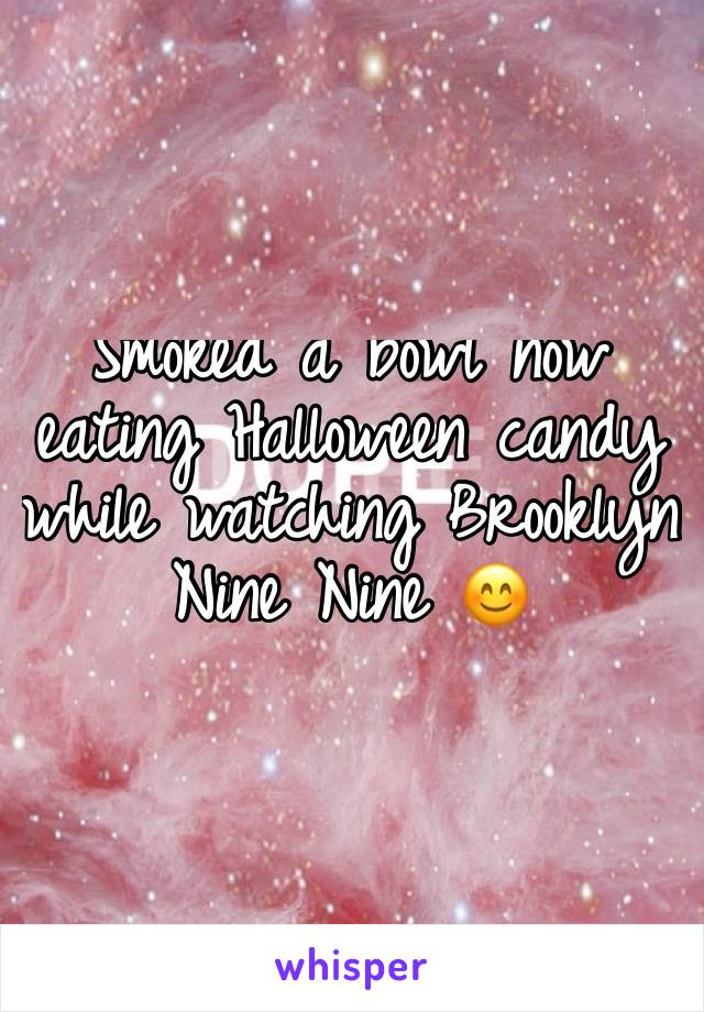 Smoked a bowl now eating Halloween candy while watching Brooklyn Nine Nine 😊