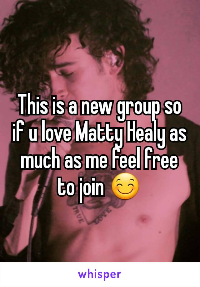 This is a new group so if u love Matty Healy as much as me feel free to join 😊