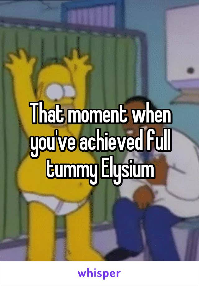 That moment when you've achieved full tummy Elysium