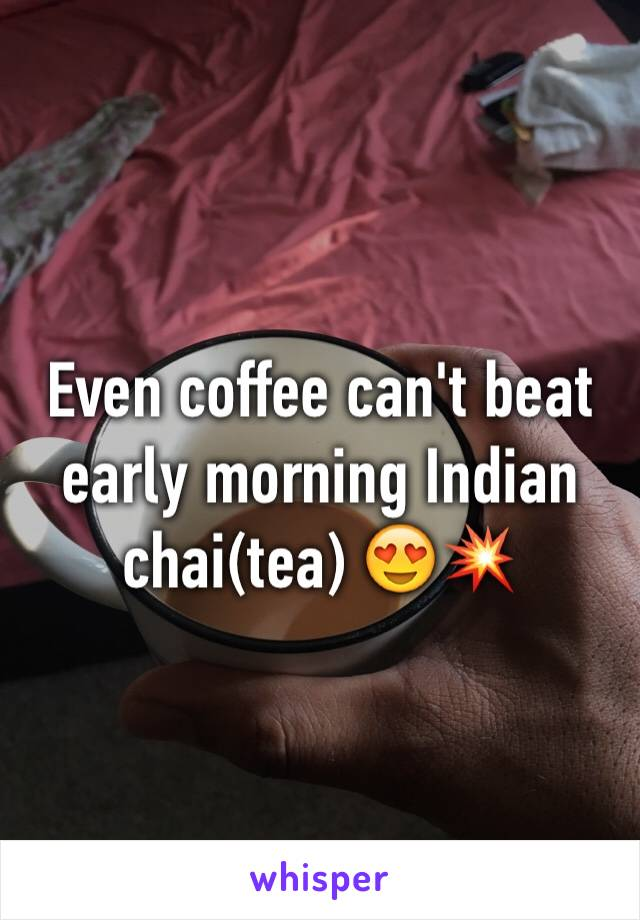 Even coffee can't beat early morning Indian chai(tea) 😍💥