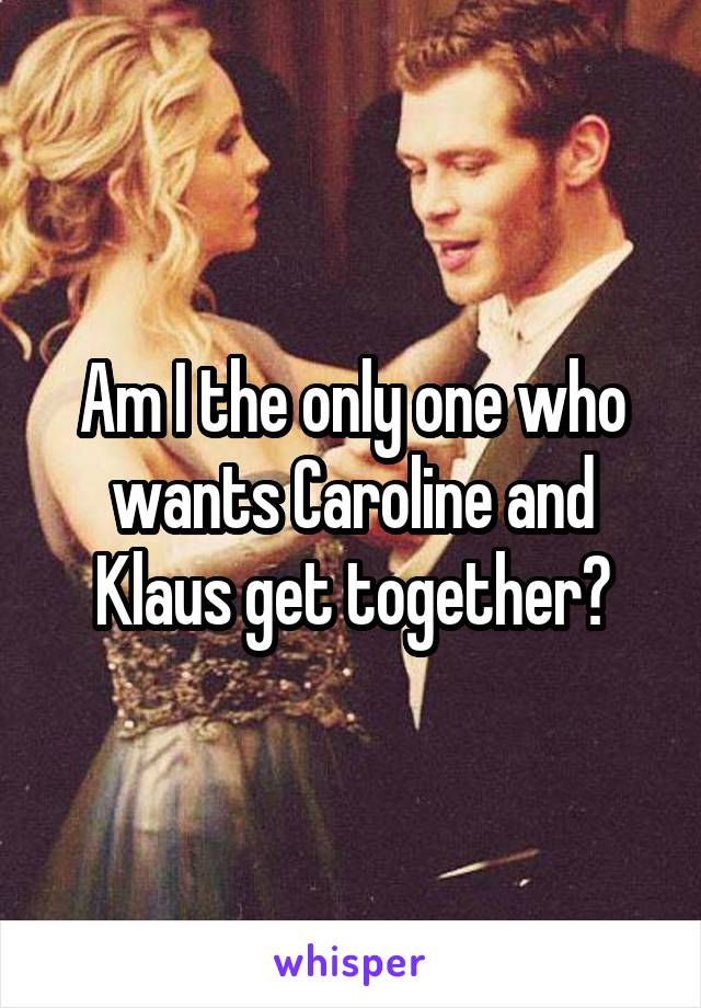 Am I the only one who wants Caroline and Klaus get together?