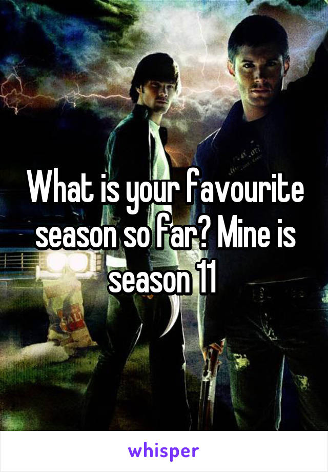 What is your favourite season so far? Mine is season 11