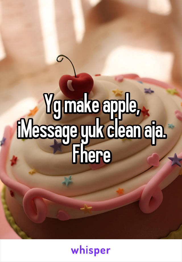 Yg make apple, iMessage yuk clean aja. Fhere
