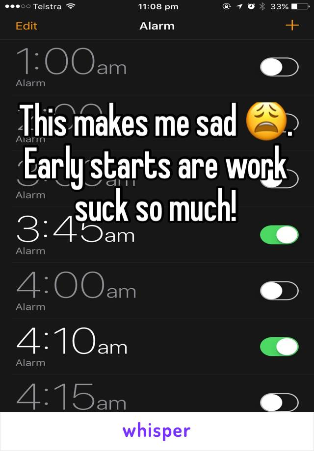 This makes me sad 😩. Early starts are work suck so much!