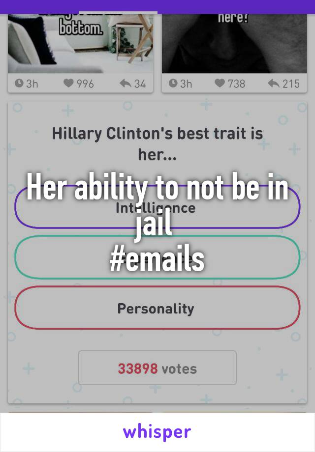 Her ability to not be in jail  #emails